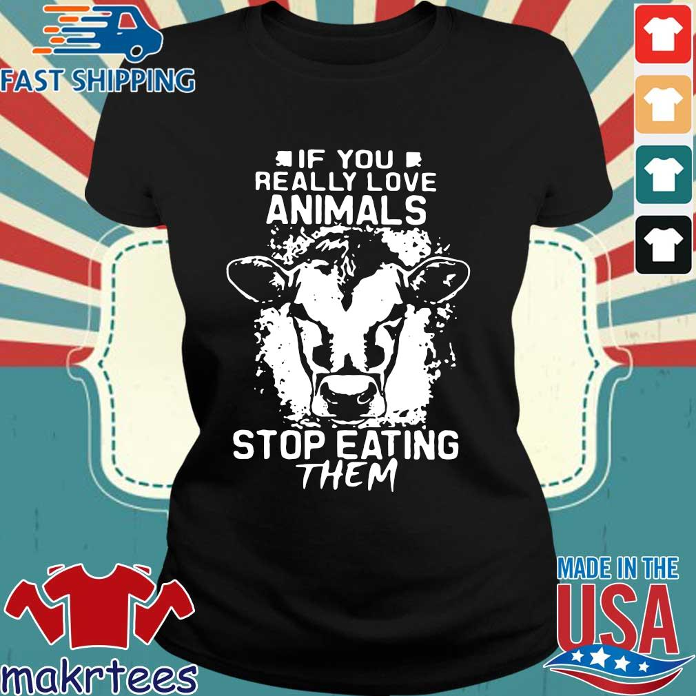 If You Really Love Animals Stop Eating Them Version Cow Shirt Ladies den