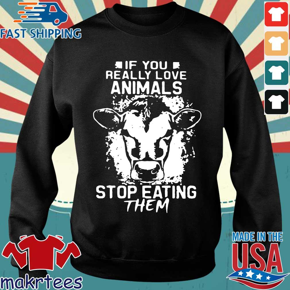 If You Really Love Animals Stop Eating Them Version Cow Shirt Sweater den
