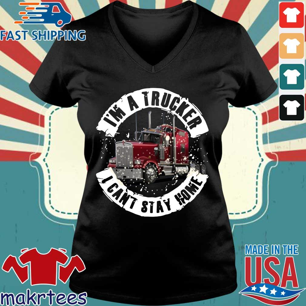 I'm A Trucker I Can't Stay Home Shirt Ladies V-neck den