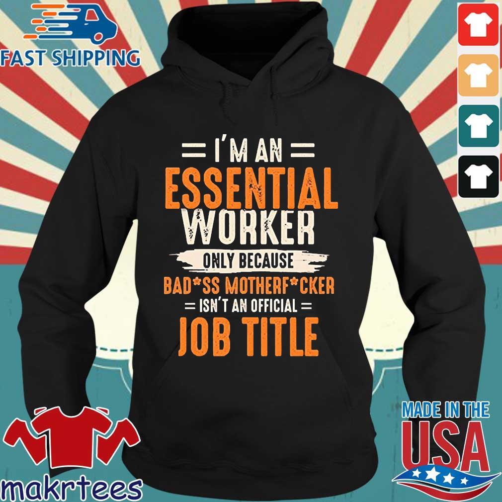 I'm An Essential Worker Only Because Badass Mother Fucker Job Title Shirt Hoodie den