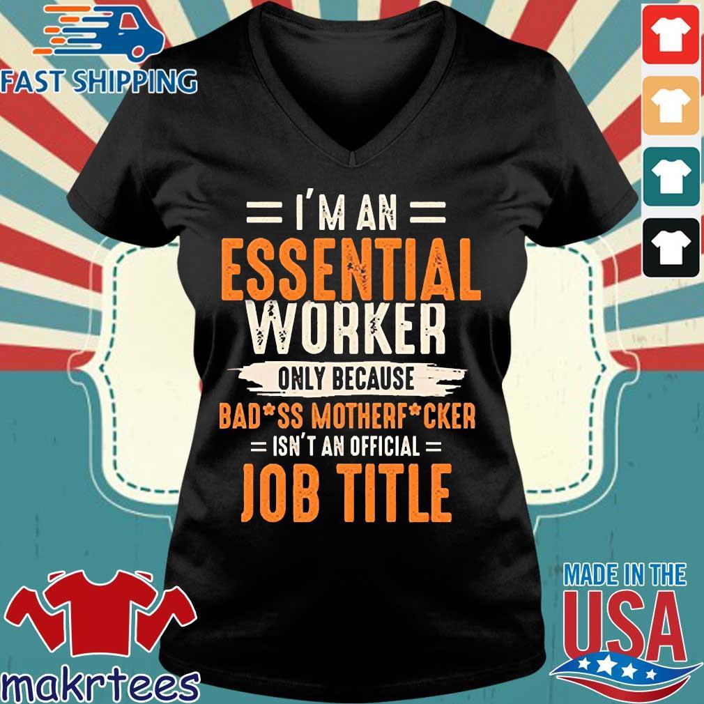 I'm An Essential Worker Only Because Badass Mother Fucker Job Title Shirt Ladies V-neck den