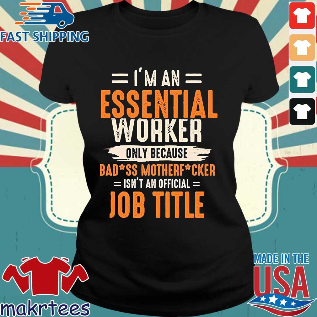 I'm An Essential Worker Only Because Badass Mother Fucker Job Title Shirt Ladies den