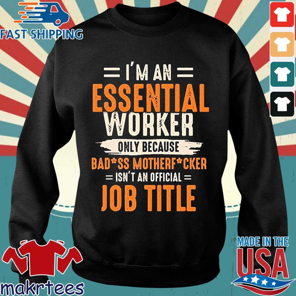 I'm An Essential Worker Only Because Badass Mother Fucker Job Title Shirt Sweater den