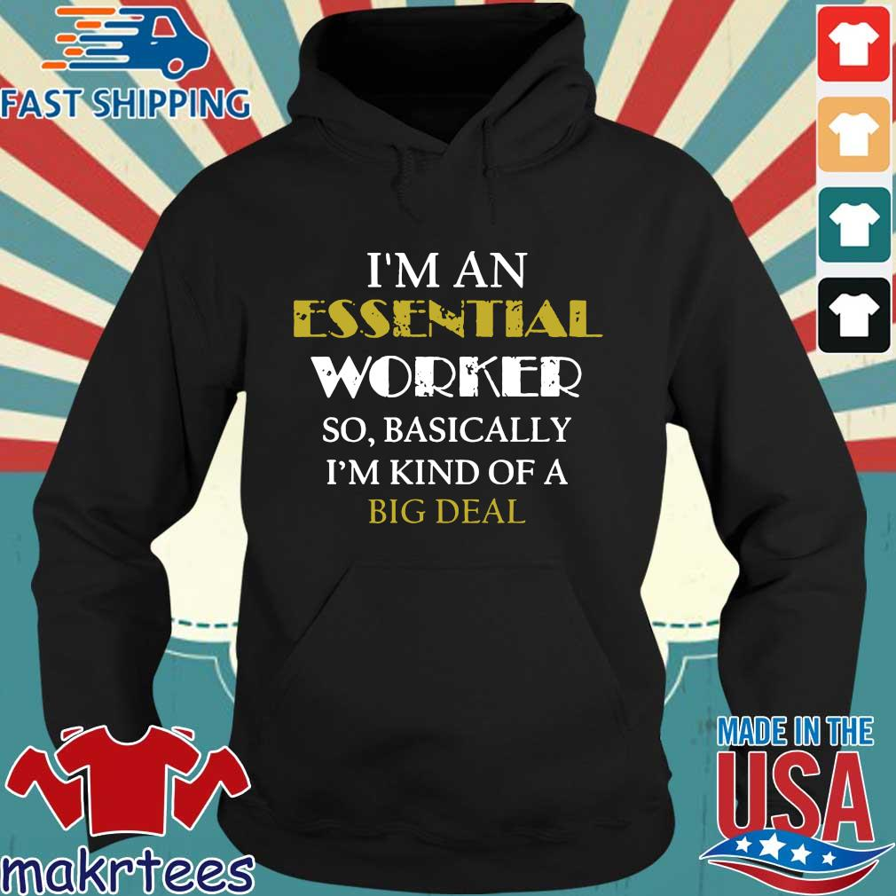 I'm An Essential Worker So Basically I'm Kind Of A Big Deal Tee Shirt Hoodie den