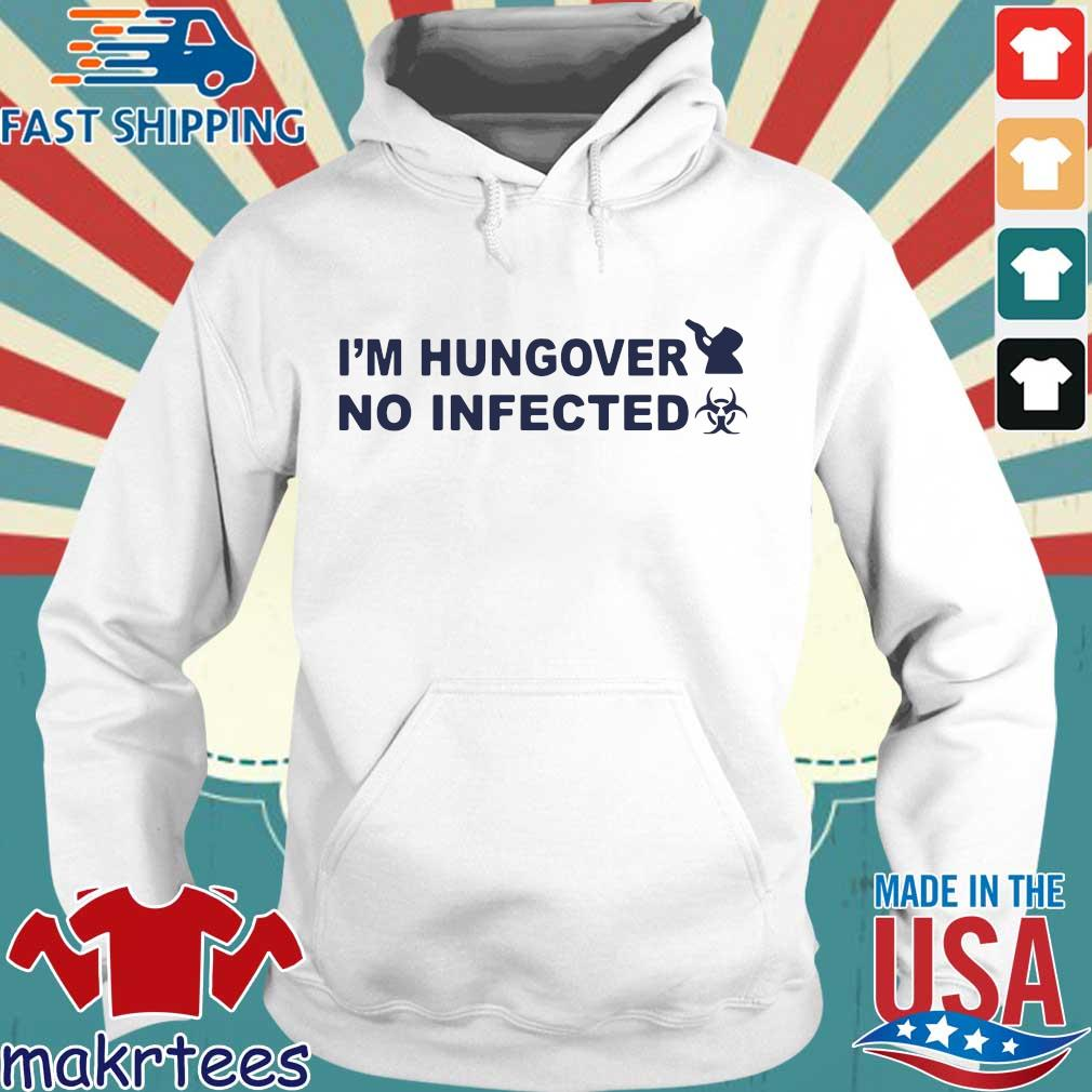 I'm Hungover No Infected Shirt Hoodie trang