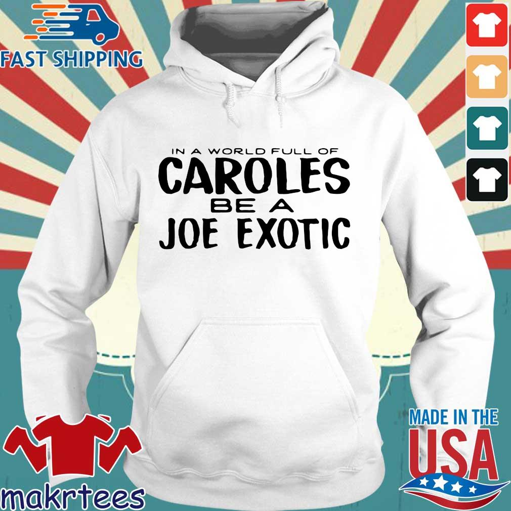 In A World Full Of Caroles Be A Joe Exotic 2020 T-s Hoodie trang