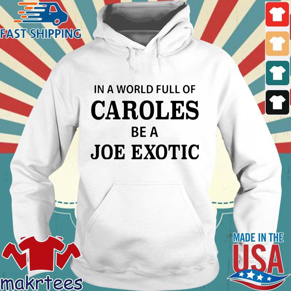 In A World Full Of Caroles Be A Joe Exotic Shirt Hoodie trang