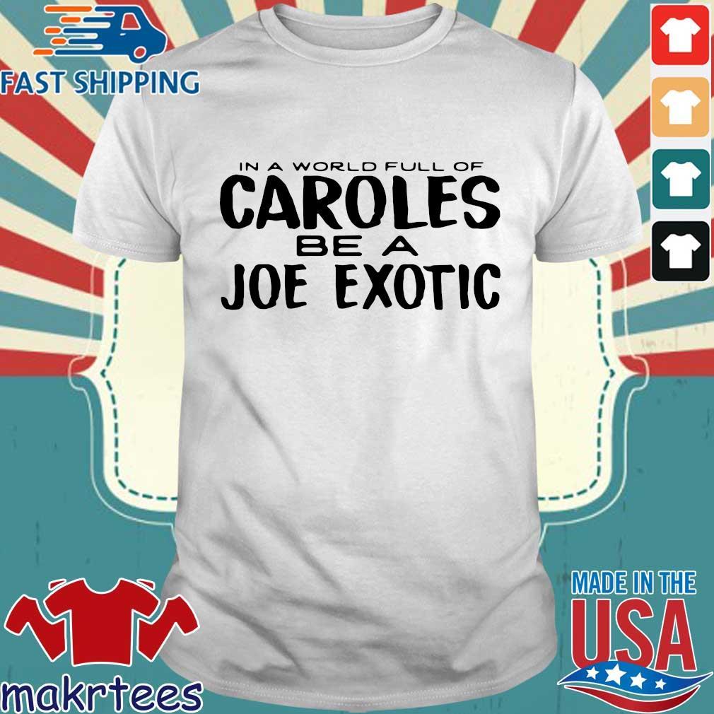 In A World Full Of Caroles Be A Joe Exotic Shirt