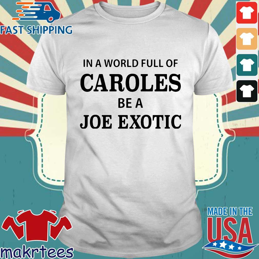 In A World Full Of Caroles Be A Joe Exotic Shirt