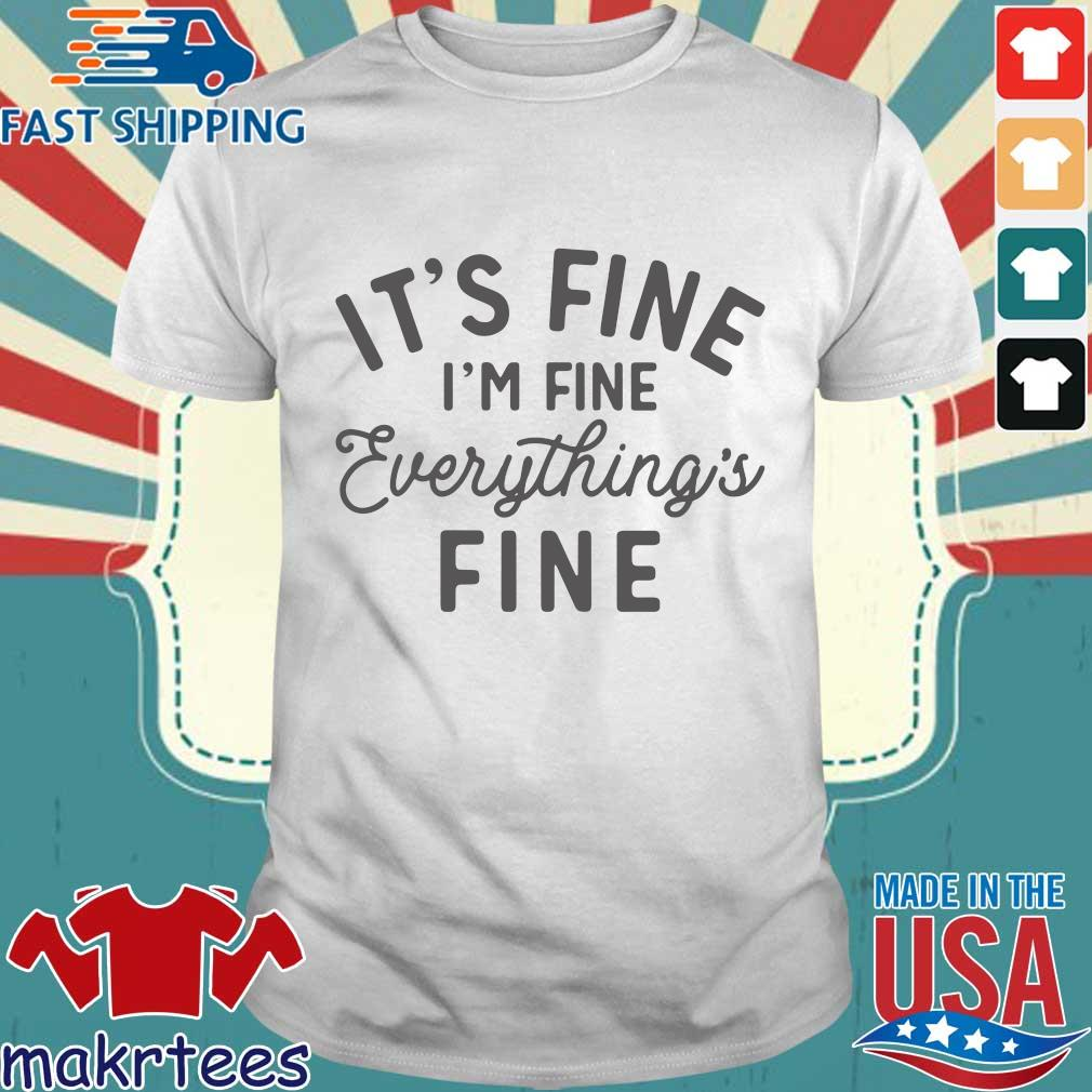 It's Fine I'm Fine Everything's Fine Shirt
