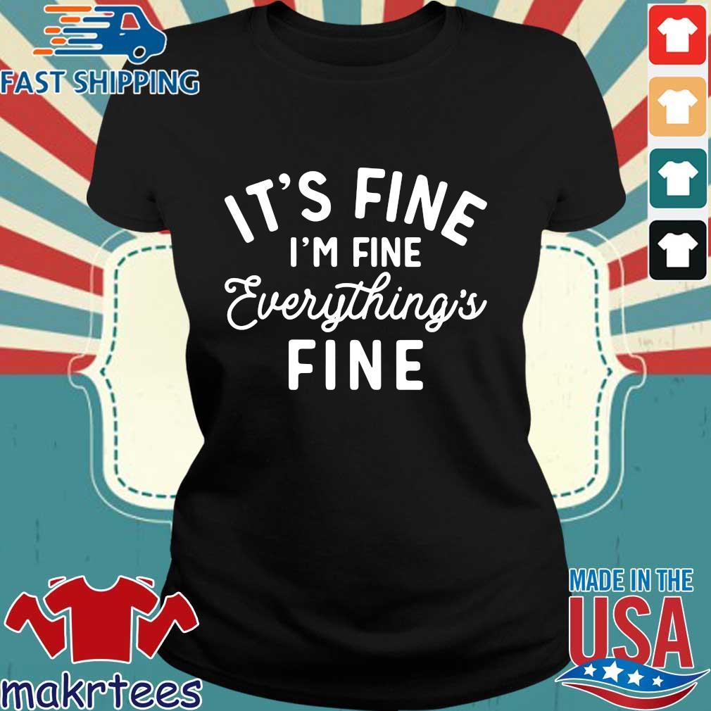 It's Fine I'm Fine Everything's Fine Shirt Ladies den