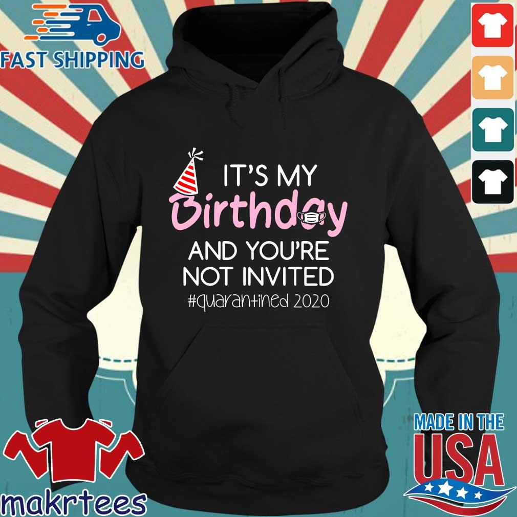 It's My Birthday And You're Not Invited Quarantined 2020 Funny Happy Birthday Shirt – April Girls Birthday 2020 TShirt – Birthday Quarantine Tee Shirts Hoodie den