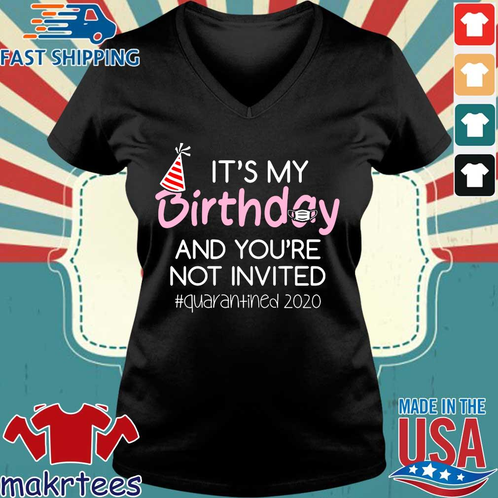 It's My Birthday And You're Not Invited Quarantined 2020 Funny Happy Birthday Shirt – April Girls Birthday 2020 TShirt – Birthday Quarantine Tee Shirts Ladies V-neck den