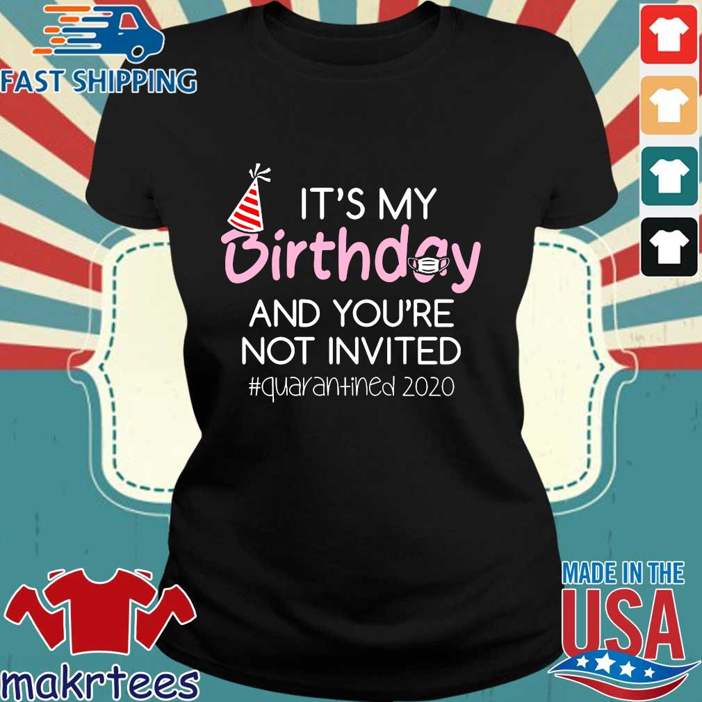 It's My Birthday And You're Not Invited Quarantined 2020 Funny Happy Birthday Shirt – April Girls Birthday 2020 TShirt – Birthday Quarantine Tee Shirts Ladies den