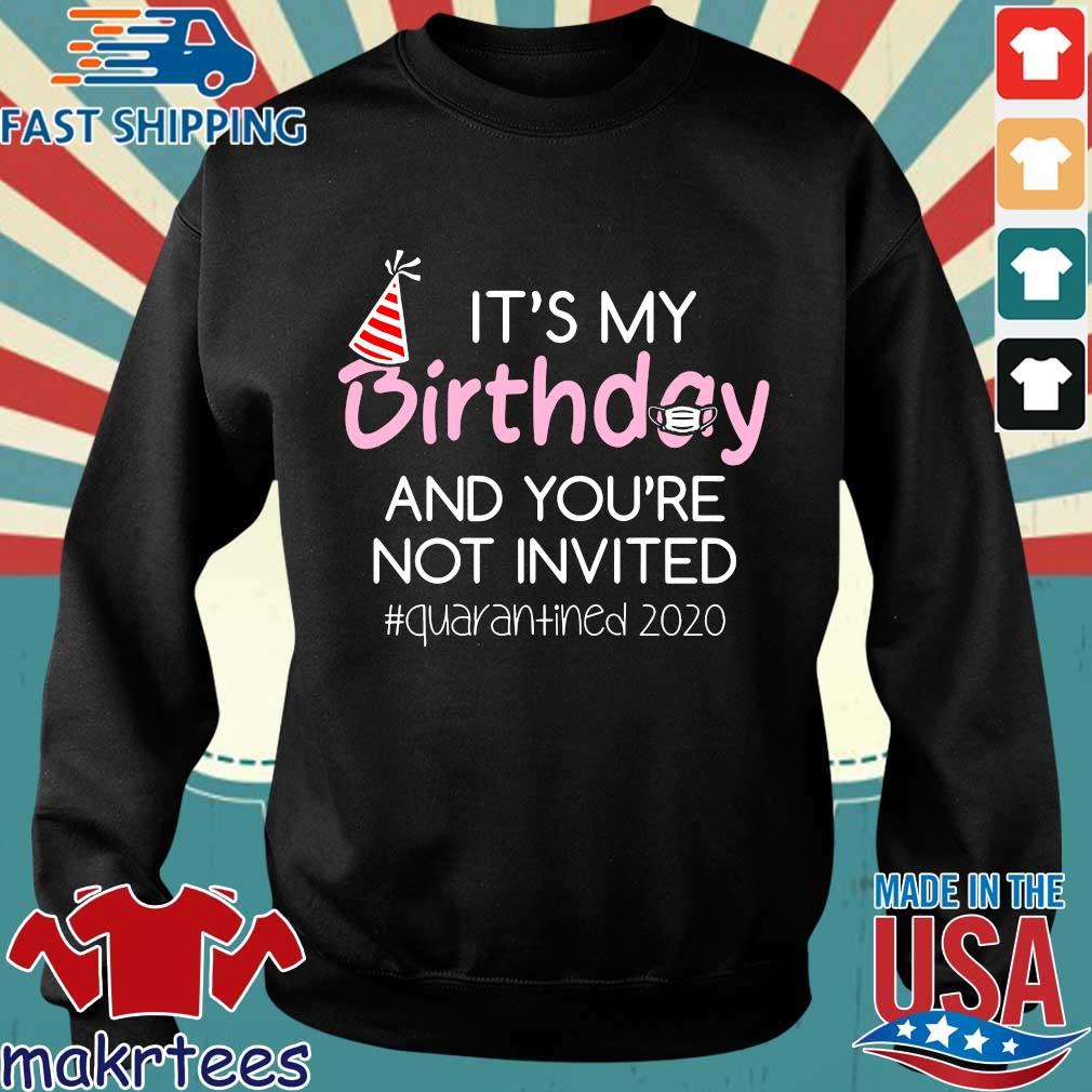 It's My Birthday And You're Not Invited Quarantined 2020 Funny Happy Birthday Shirt – April Girls Birthday 2020 TShirt – Birthday Quarantine Tee Shirts Sweater den