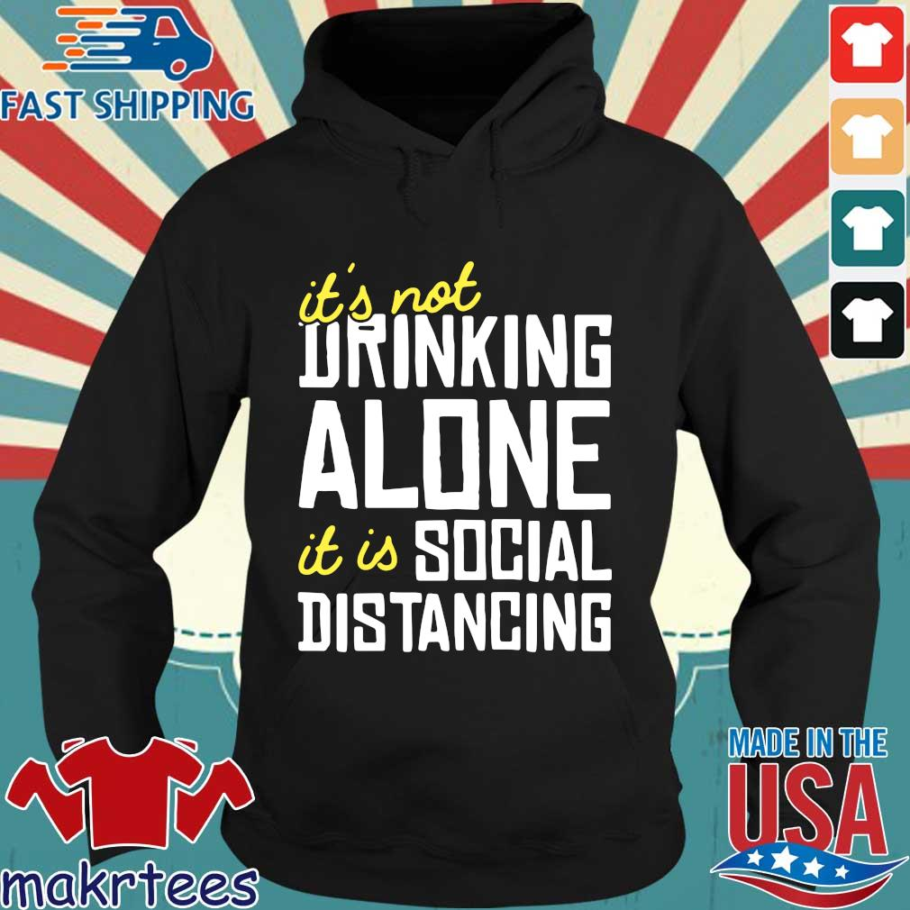 It's Not Drinking Alone It Is Social Distancing Shirt Hoodie den