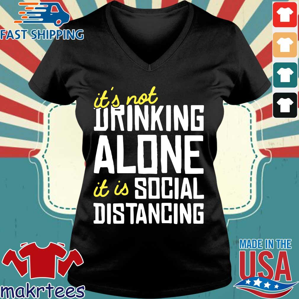 It's Not Drinking Alone It Is Social Distancing Shirt Ladies V-neck den