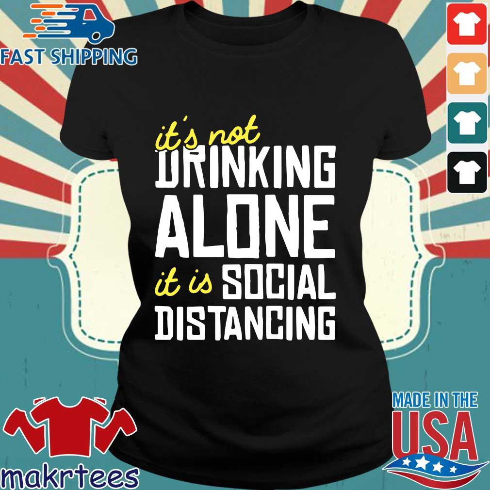 It's Not Drinking Alone It Is Social Distancing Shirt Ladies den