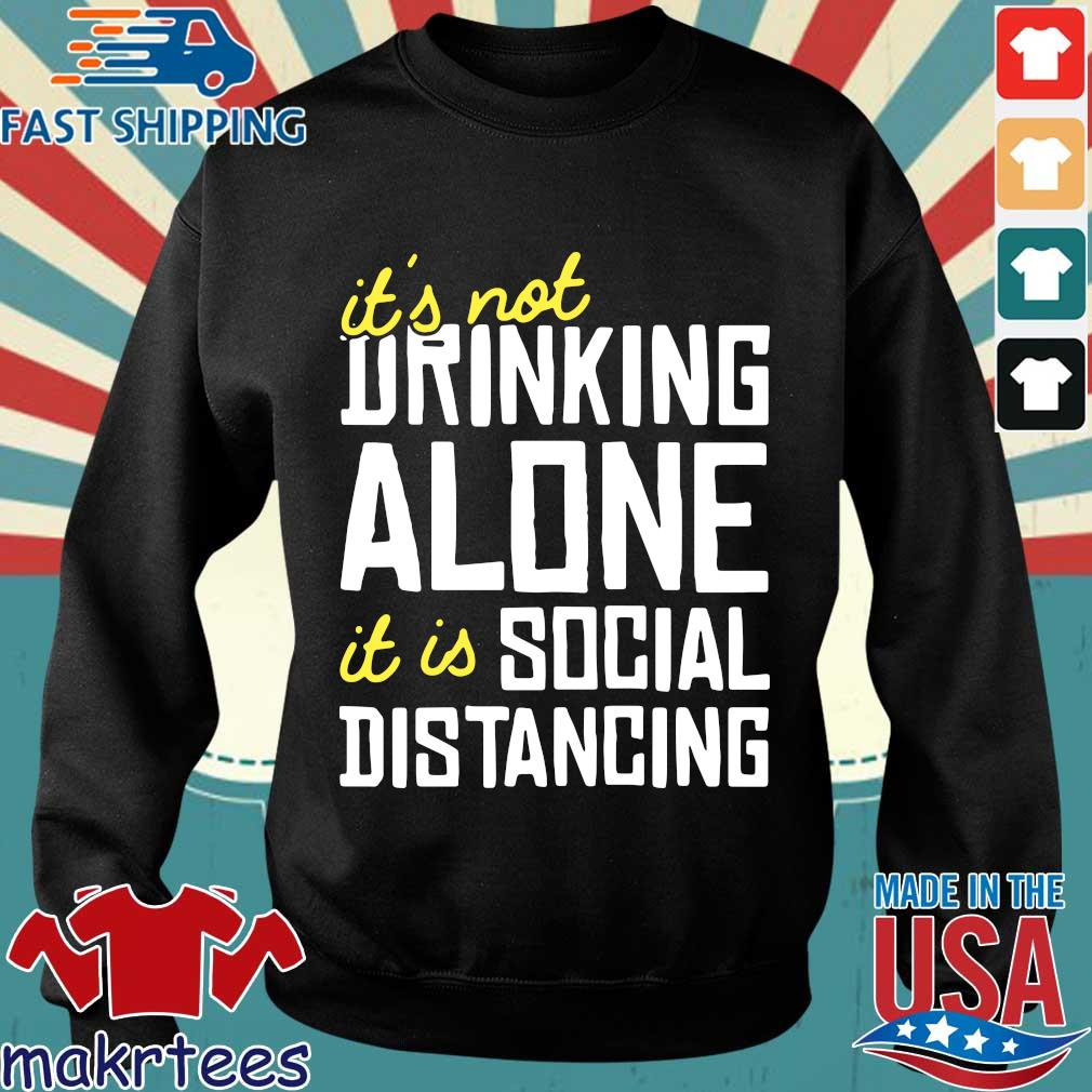 It's Not Drinking Alone It Is Social Distancing Shirt Sweater den