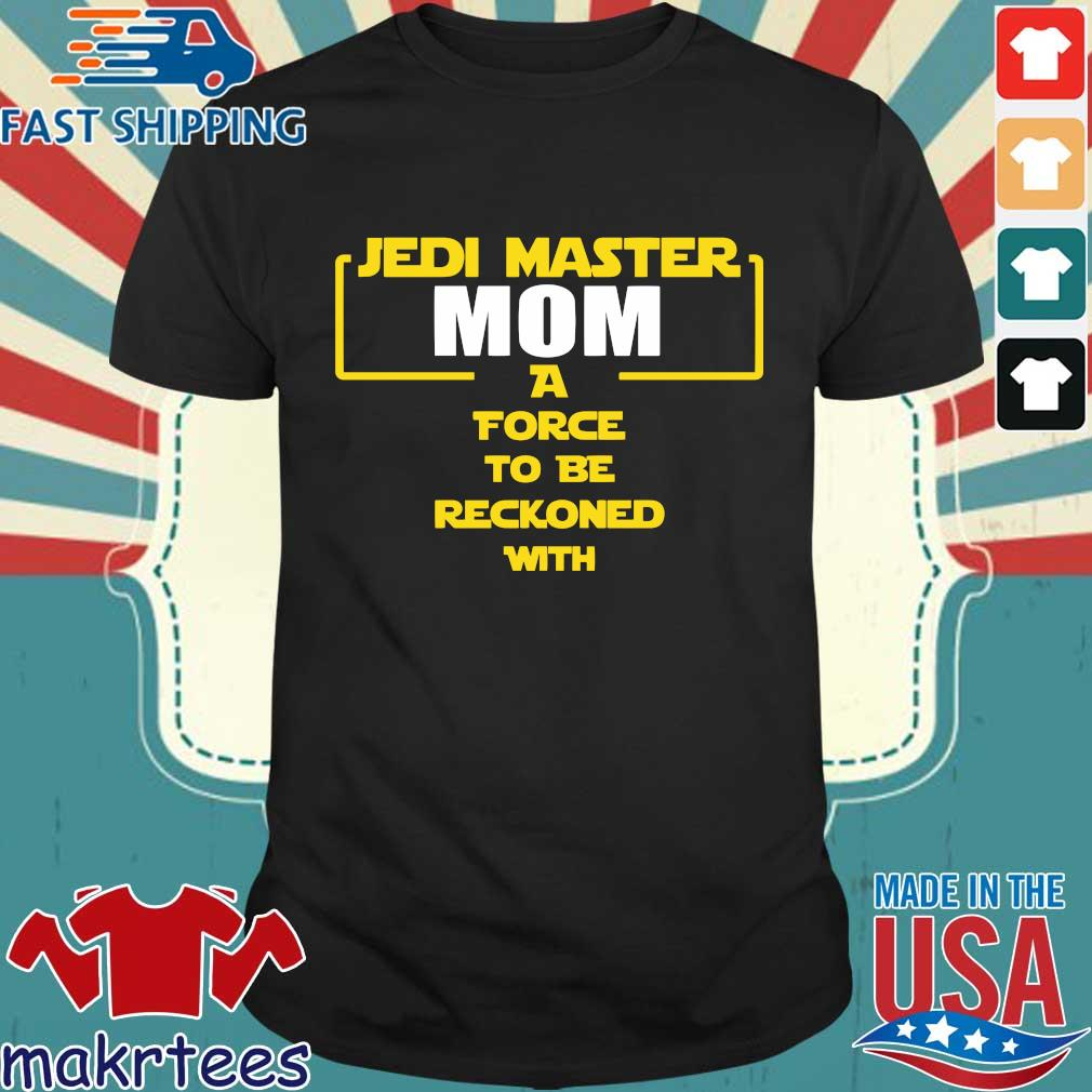 Jedi Master Mom A Force To Be Reckoned With T-shirt