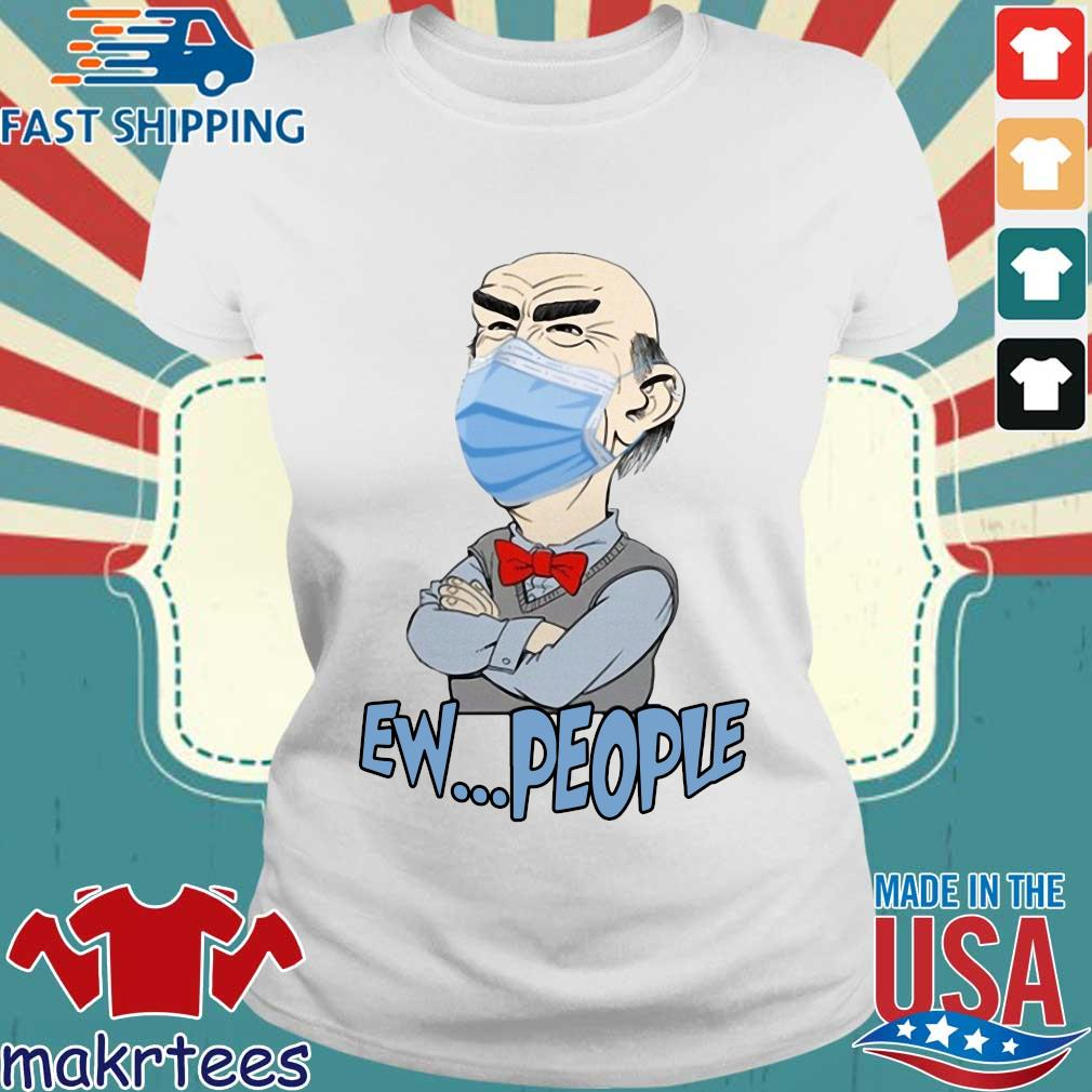 Jeff Dunham Mask Ew People Shirt Ladies trang