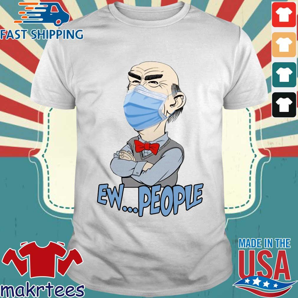 Jeff Dunham Mask Ew People Shirt