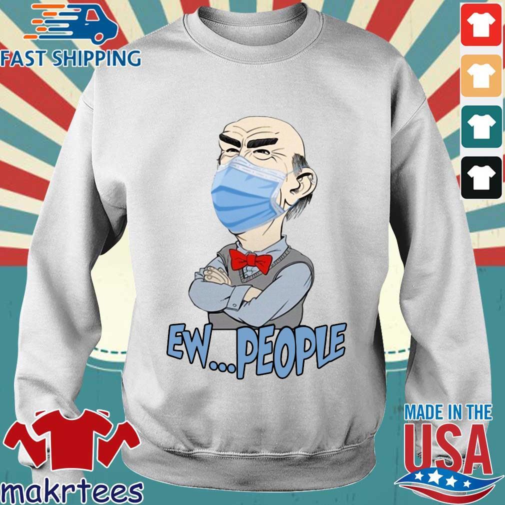 Jeff Dunham Mask Ew People Shirt Sweater trang