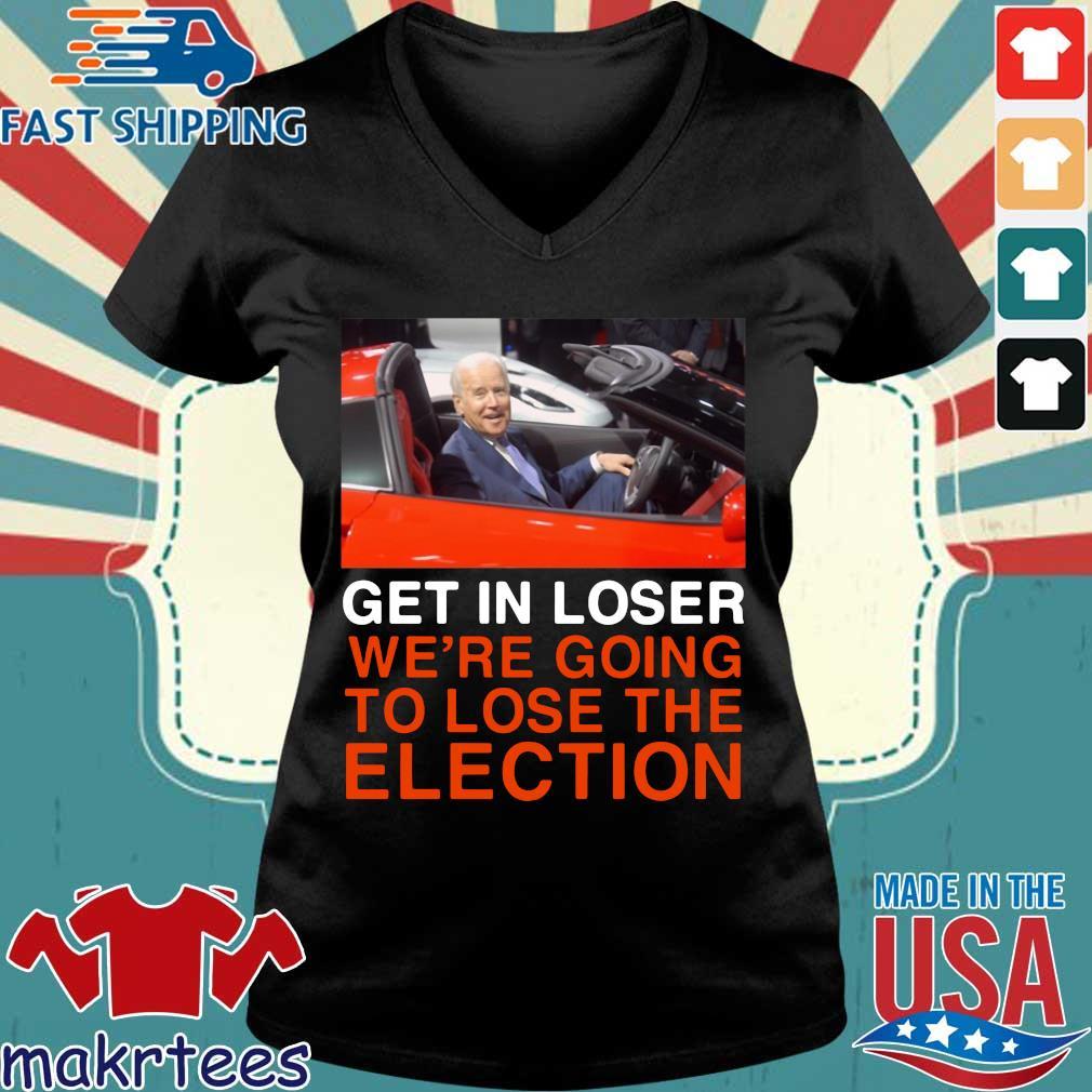 Joe Biden Get In Loser We're Going To Lose The Election Shirt Ladies V-neck den