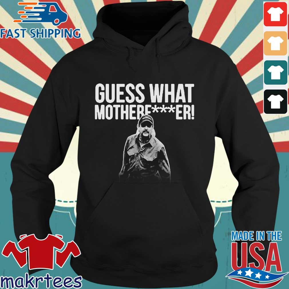 Joe Exotic Guess What Motherfucker Shirt Hoodie den