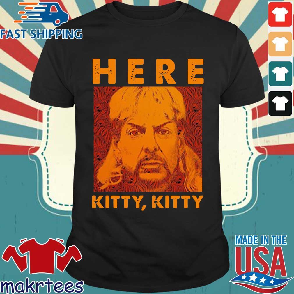 Joe Exotic Tiger King Here Kitty Kitty Shirt