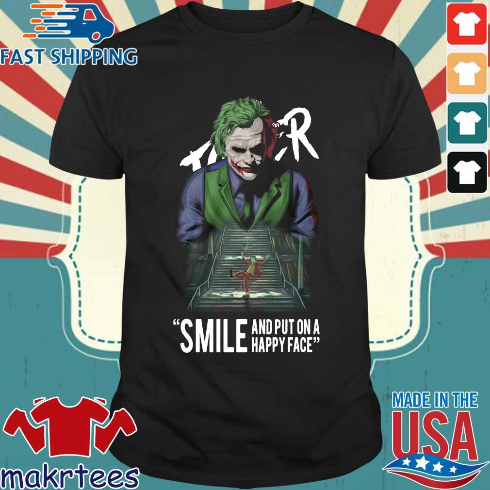 Joker Smile And Put On A Happy Face Shirt