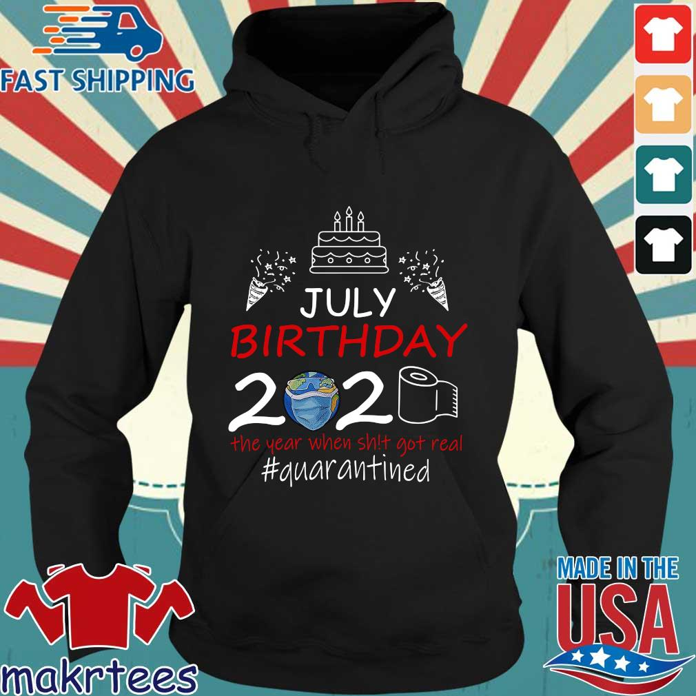 July Birthday 2020 The Year When Shit Got Real Quarantined Earth Shirt Hoodie den