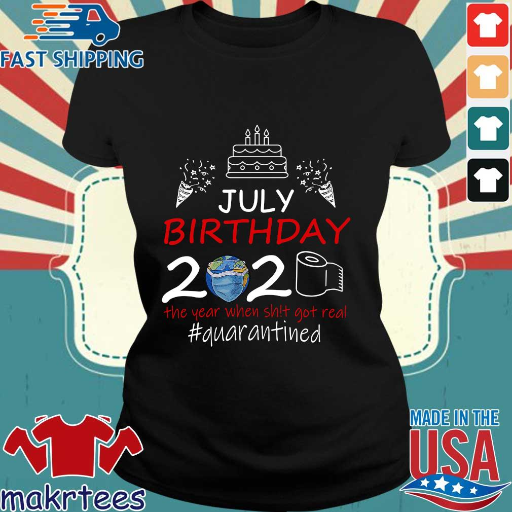 July Birthday 2020 The Year When Shit Got Real Quarantined Earth Shirt Ladies den