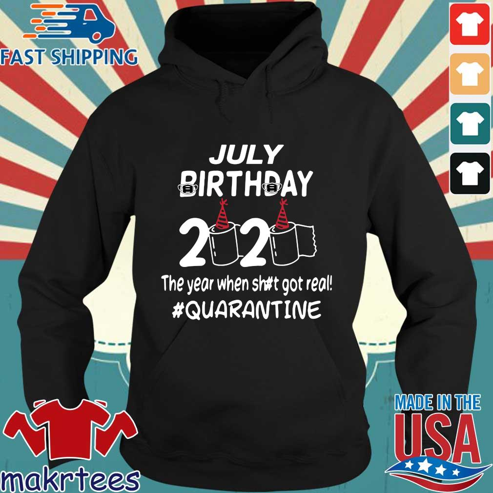 July Birthday 2020 Toilet Paper The Year When Shit Got Real Quarantined Shirt Hoodie den