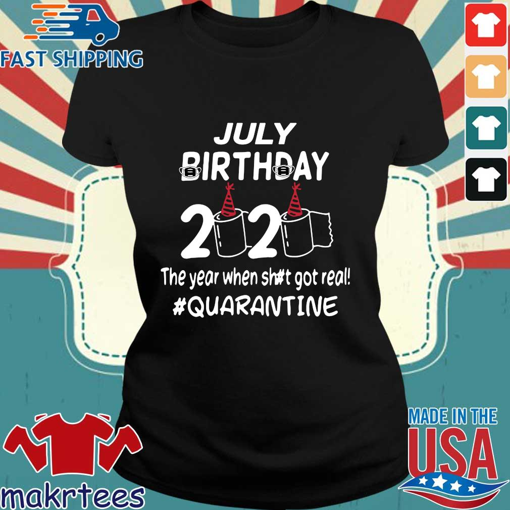 July Birthday 2020 Toilet Paper The Year When Shit Got Real Quarantined Shirt Ladies den