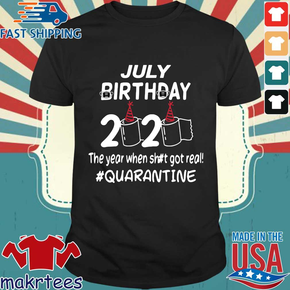 July Birthday 2020 Toilet Paper The Year When Shit Got Real Quarantined Shirt