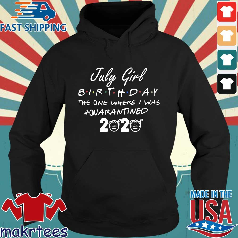 July Girl Birthday The One Where I Was #quarantined 2020 Shirt Hoodie den