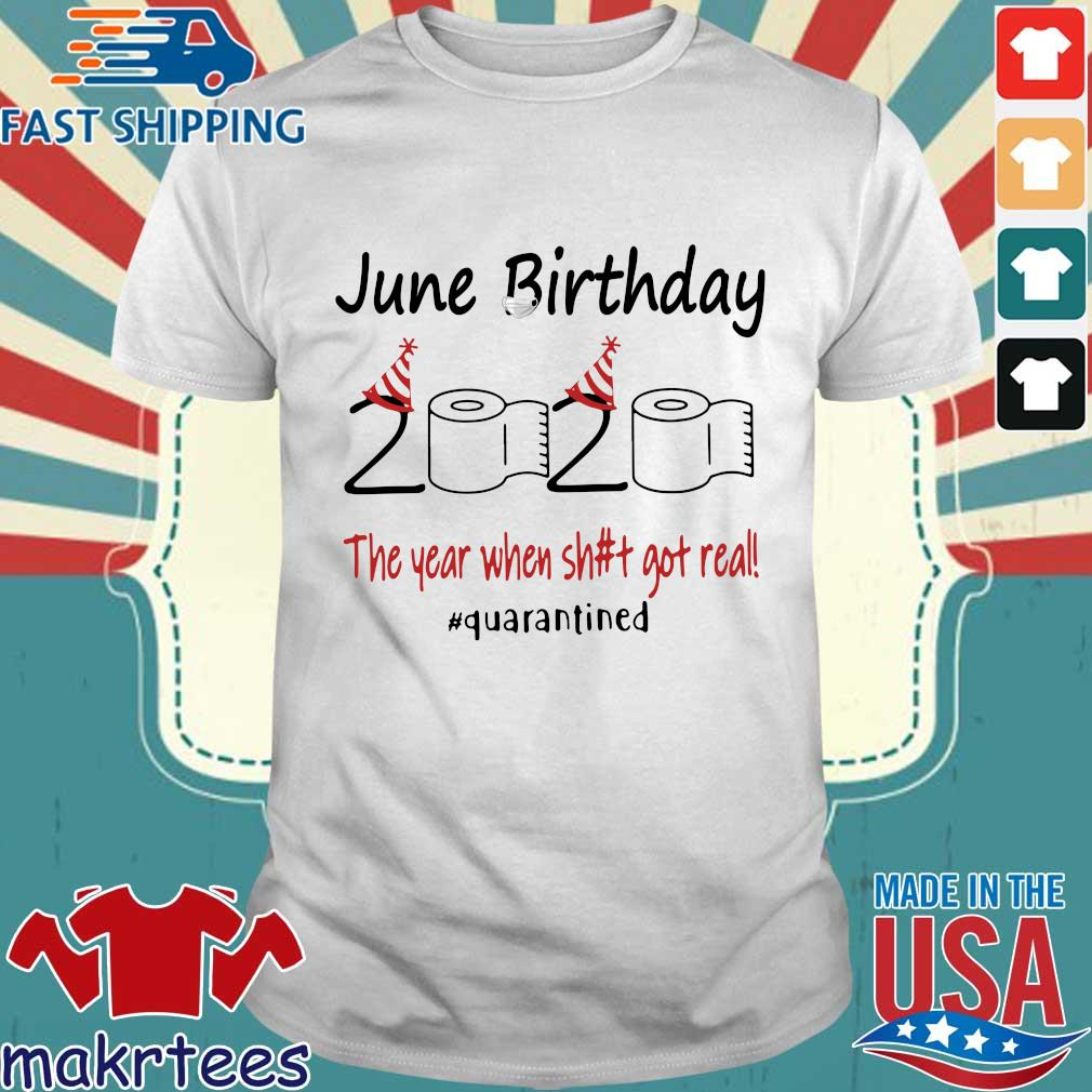 June Birthday 2020 The Year When Shit Got Real #quarantined T-shirt