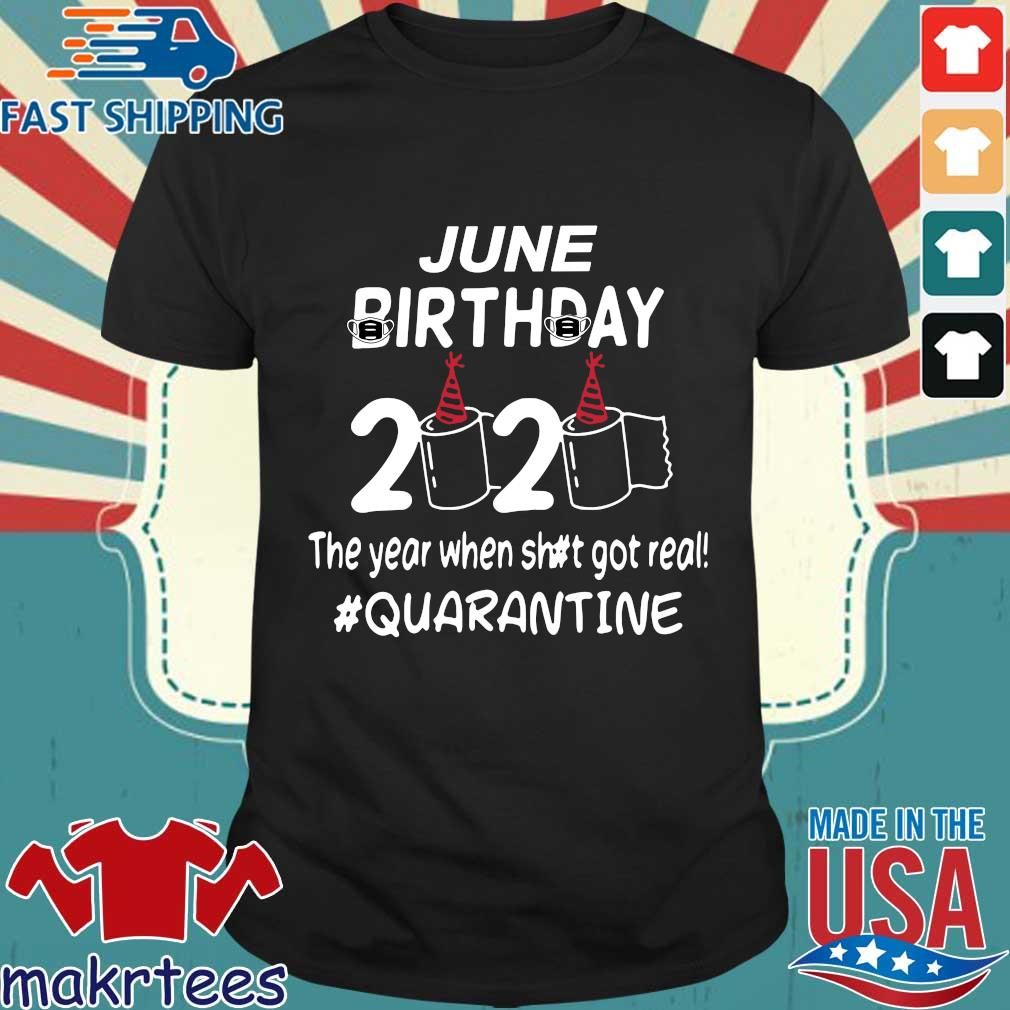 June Birthday 2020 Toilet Paper The Year When Shit Got Real Quarantined Shirt