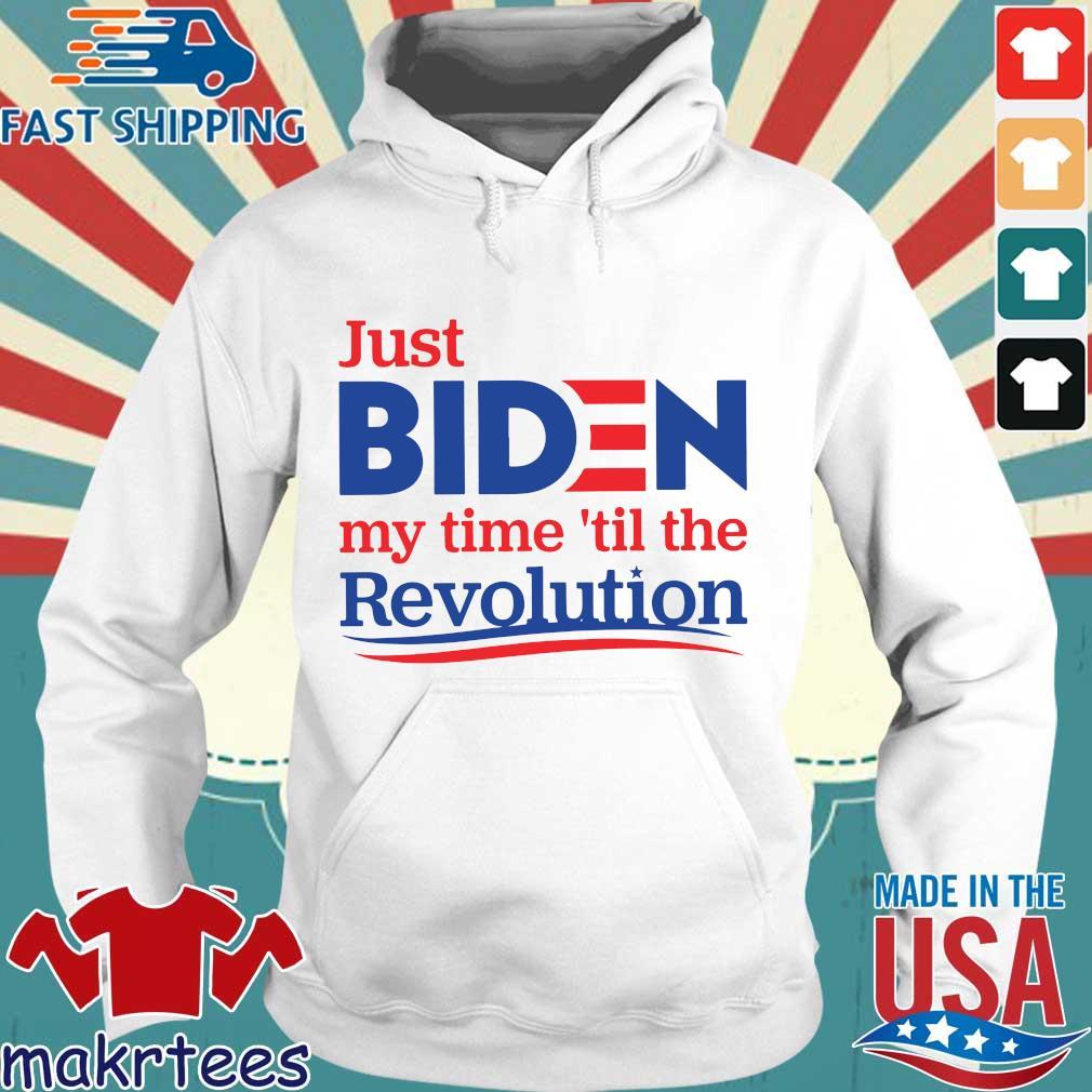 Just Biden My Time 'til The Revolution Shirt Hoodie trang