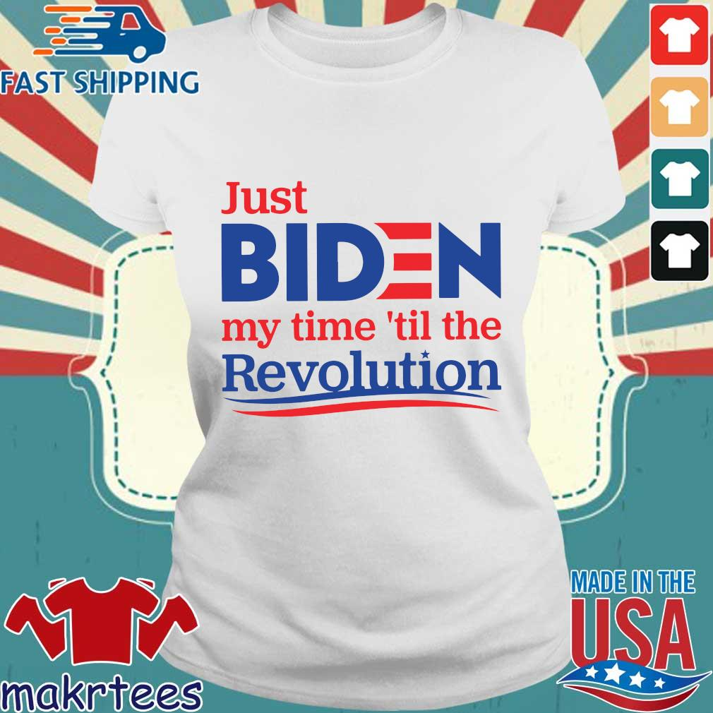 Just Biden My Time 'til The Revolution Shirt Ladies trang