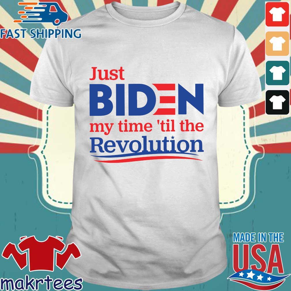 Just Biden My Time 'til The Revolution Shirt