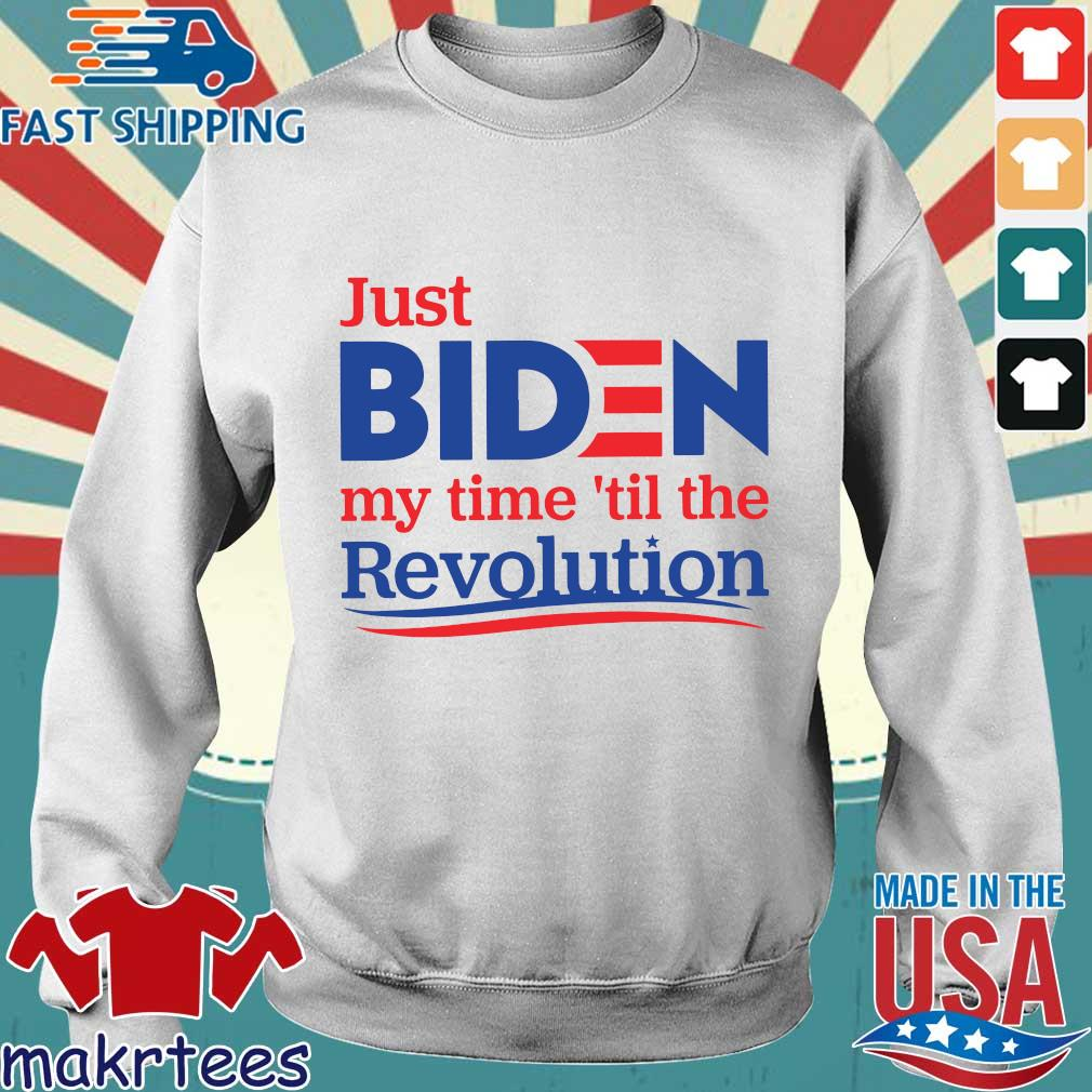Just Biden My Time 'til The Revolution Shirt Sweater trang