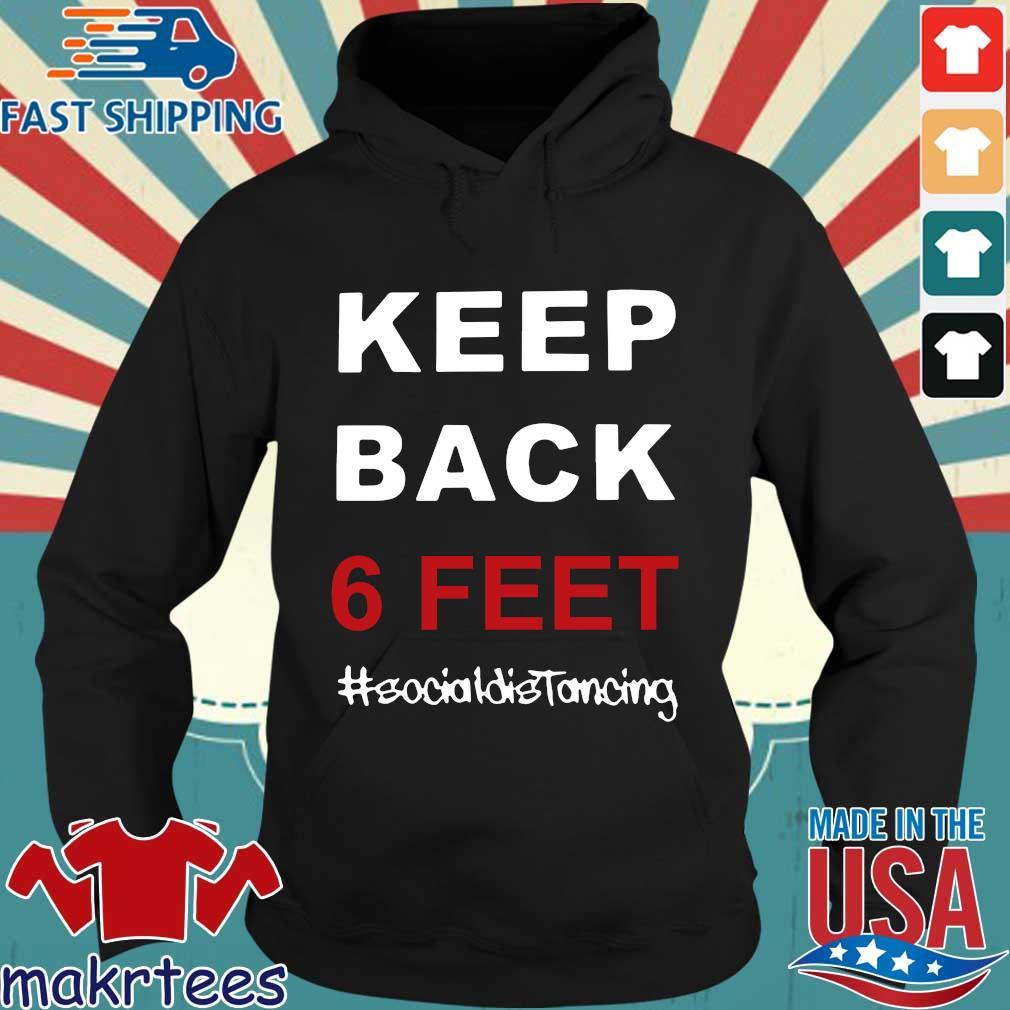 Keep Back 6 Feet Social Distancing Tee Shirt Hoodie den