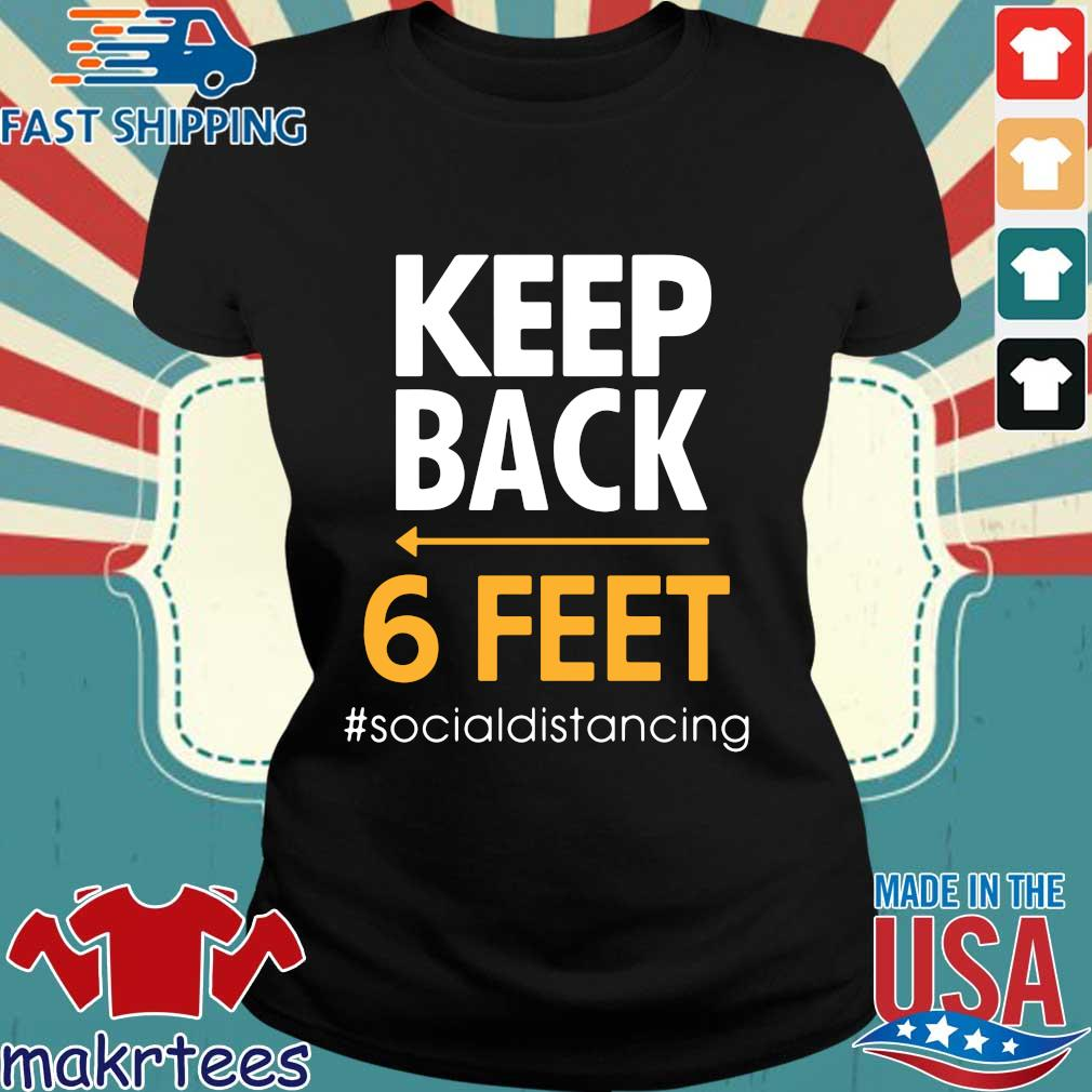 Keep Back 6 Feet #socialdistancing Shirts Ladies den
