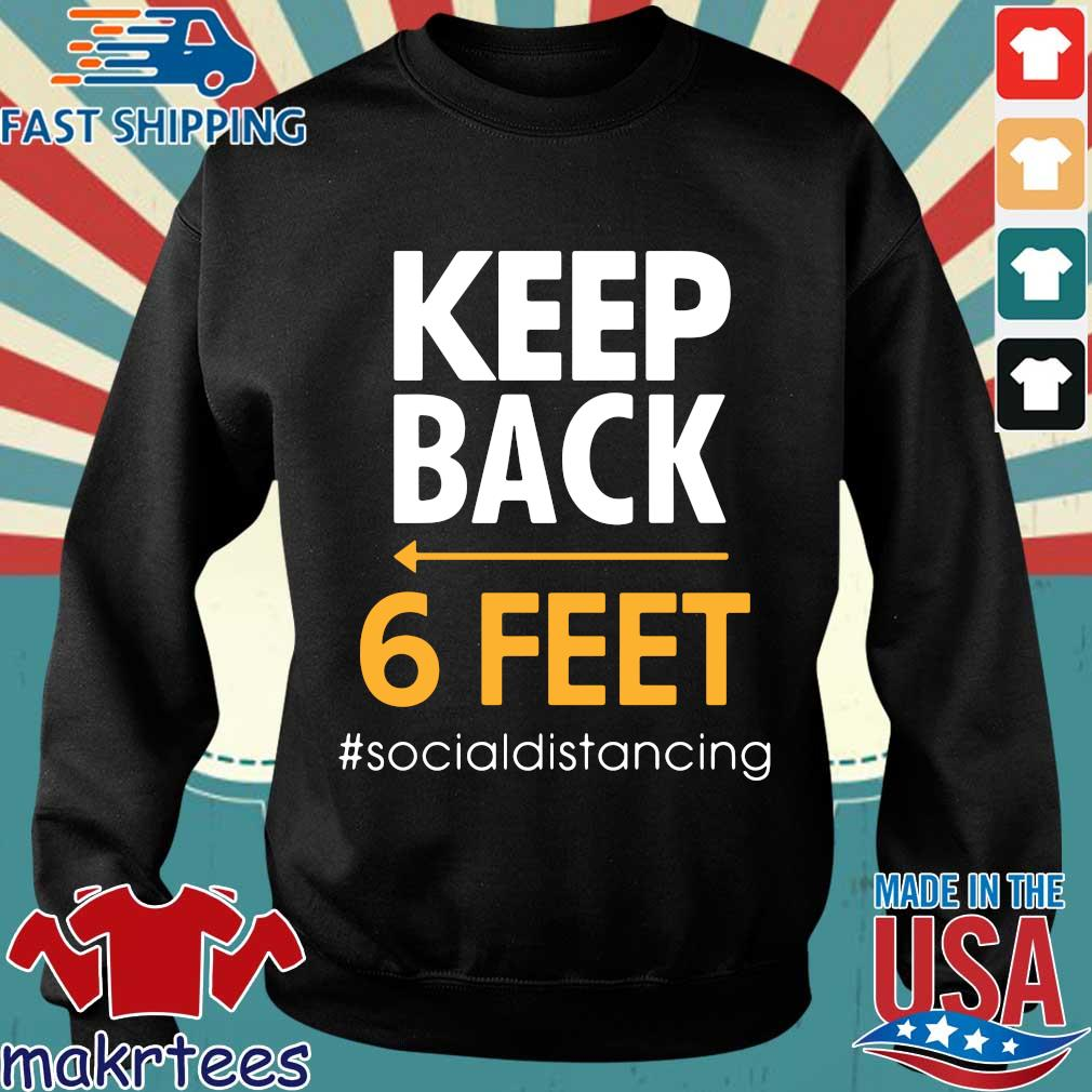 Keep Back 6 Feet #socialdistancing Shirts Sweater den