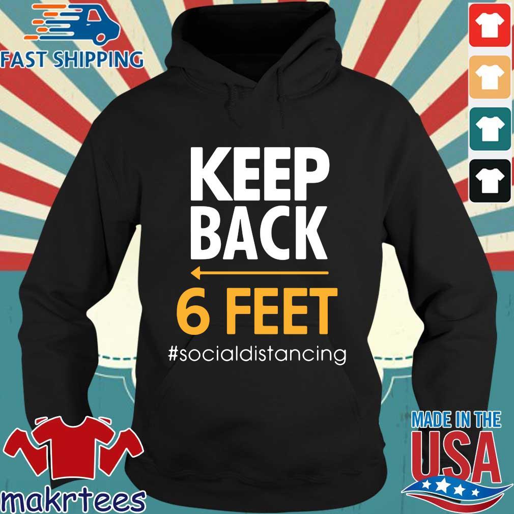 Keep Back 6 Feet #socialdistancing Tee Shirt Hoodie den