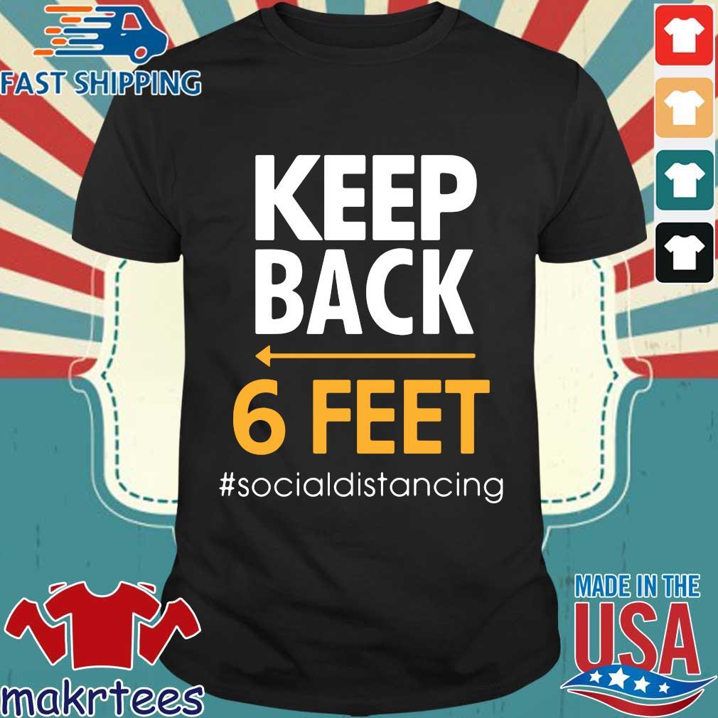 Keep Back 6 Feet #socialdistancing Tee Shirt