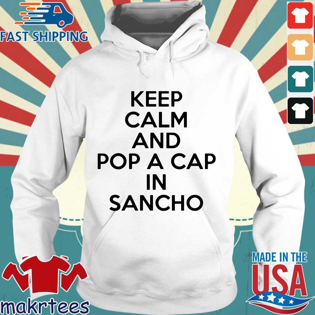 Keep Calm And Pop A Cap In Sancho Shirt Hoodie trang