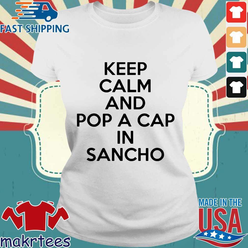Keep Calm And Pop A Cap In Sancho Shirt Ladies trang